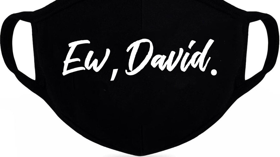 """Black mask with """"Ew, David"""" printed on the front in bold, white lettering."""