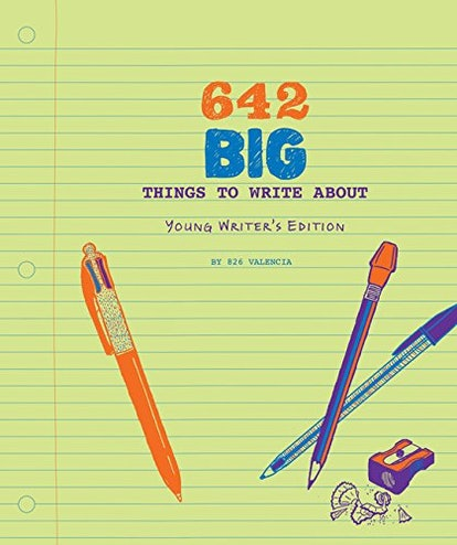 826 Valencia 642 Big Things to Write About: Young Writer's Edition