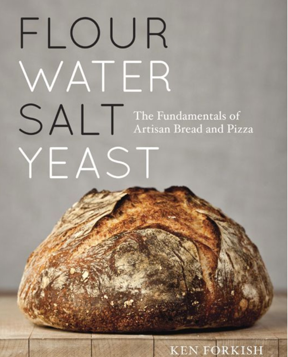 Ken Forkish Flour Water Salt Yeast: The Fundamentals of Artisan Bread and Pizza