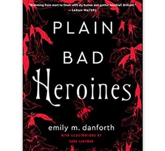 Plain Bad Heroines: A Novel
