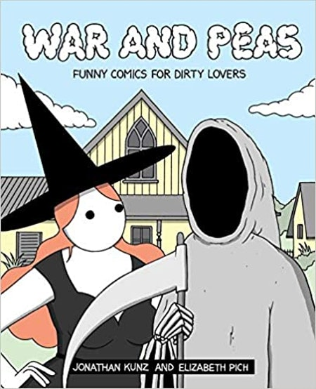 War and Peas Funny Comis for Dirty Lovers by J onathan Kunz and Elizabeth Pich