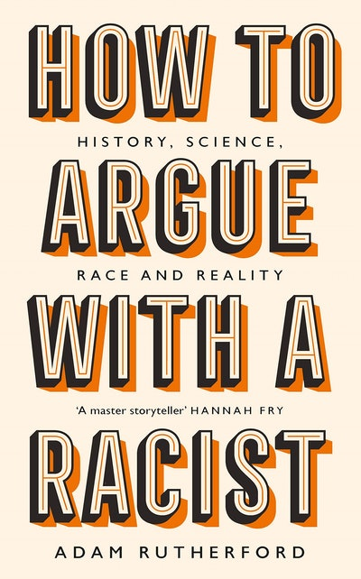 'How to Argue with a Racist: History, Science, Race & Reality' by Adam Rutherford