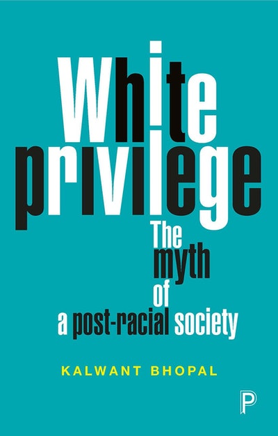 'White Privilege: The Myth of a Post-Racial Society' by Kalwant Bhopal