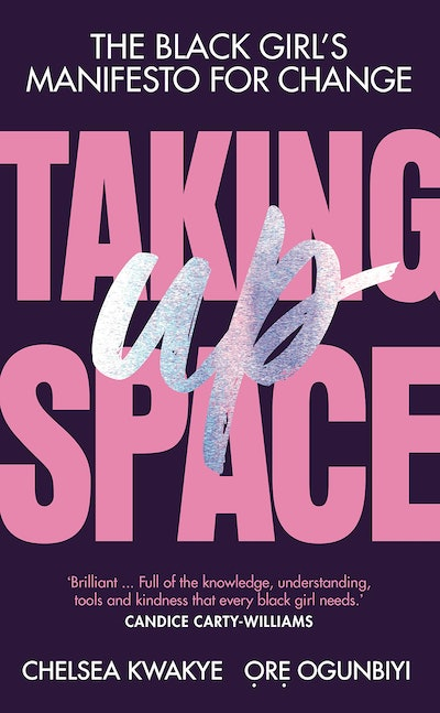 'Taking Up Space: The Black Girl's Manifesto For Change' by Chelsea Kwakye and Ore Ogunbiyi