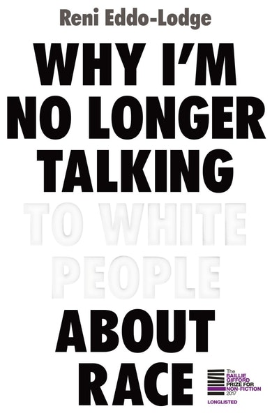 'Why I'm No Longer Talking To White People About Race' by Reni Eddo-Lodge
