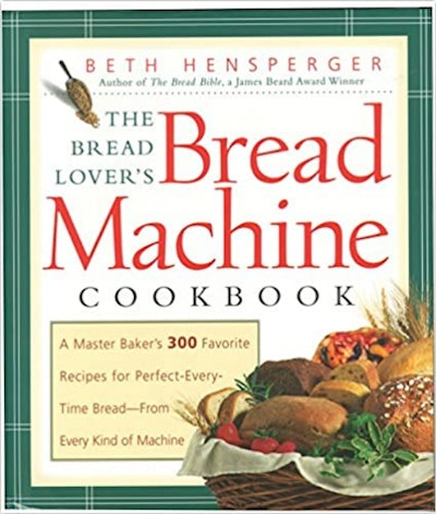 Bread Lover's Bread Machine Cookbook: A Master Baker's 300 Favorite Recipes for Perfect-Every-Time Bread From Every Kind of Machine