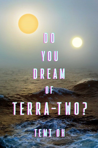 'Do You Dream of Terra-Two?' by Temi Oh