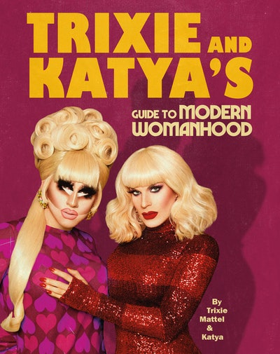 'Trixie and Katya's Guide to Modern Womanhood' by Trixie Mattel and Katya