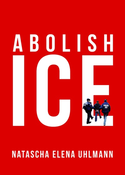 'Abolish ICE' by Natascha Elena Uhlmann