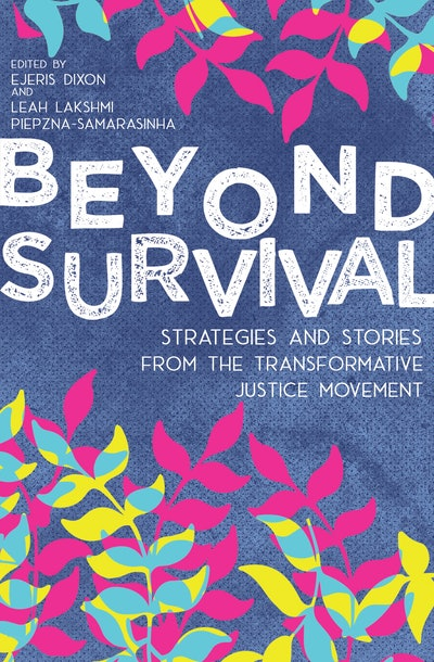 'Beyond Survival: Strategies and Stories from the Transformative Justice Movement,' edited by Ejeris...