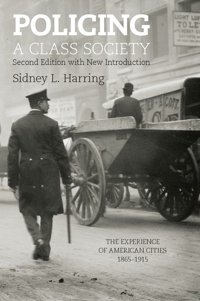 'Policing a Class Society: The Experience of American Cities, 1865-1915' by Sidney L. Harring