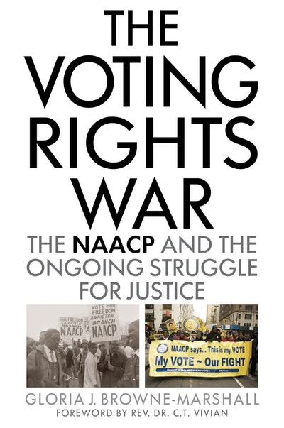 'The Voting Rights War: The NAACP and the Ongoing Struggle for Justice' by Gloria J. Browne-Marshall