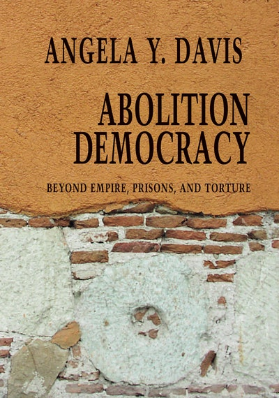 'Abolition Democracy: Beyond Empire, Prisons, and Torture' by Angela Y. Davis