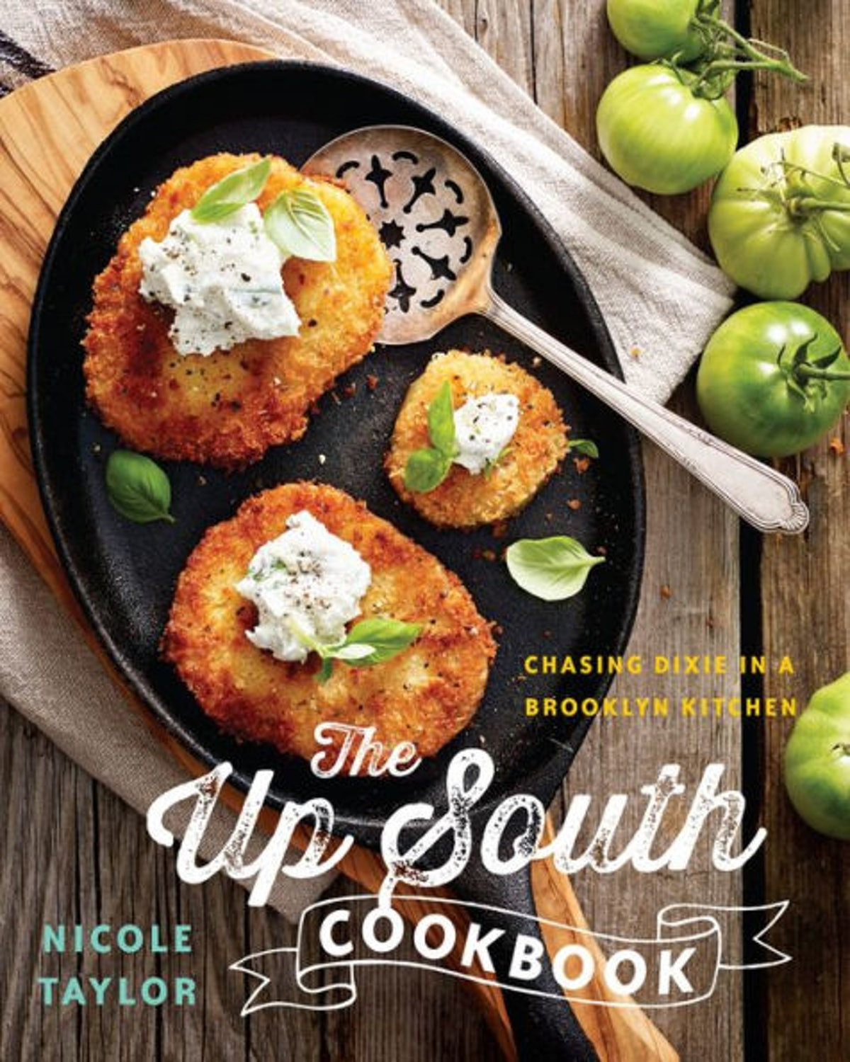 'The Up South Cookbook: Chasing Dixie in a Brooklyn Kitchen' by Nicole A. Taylor