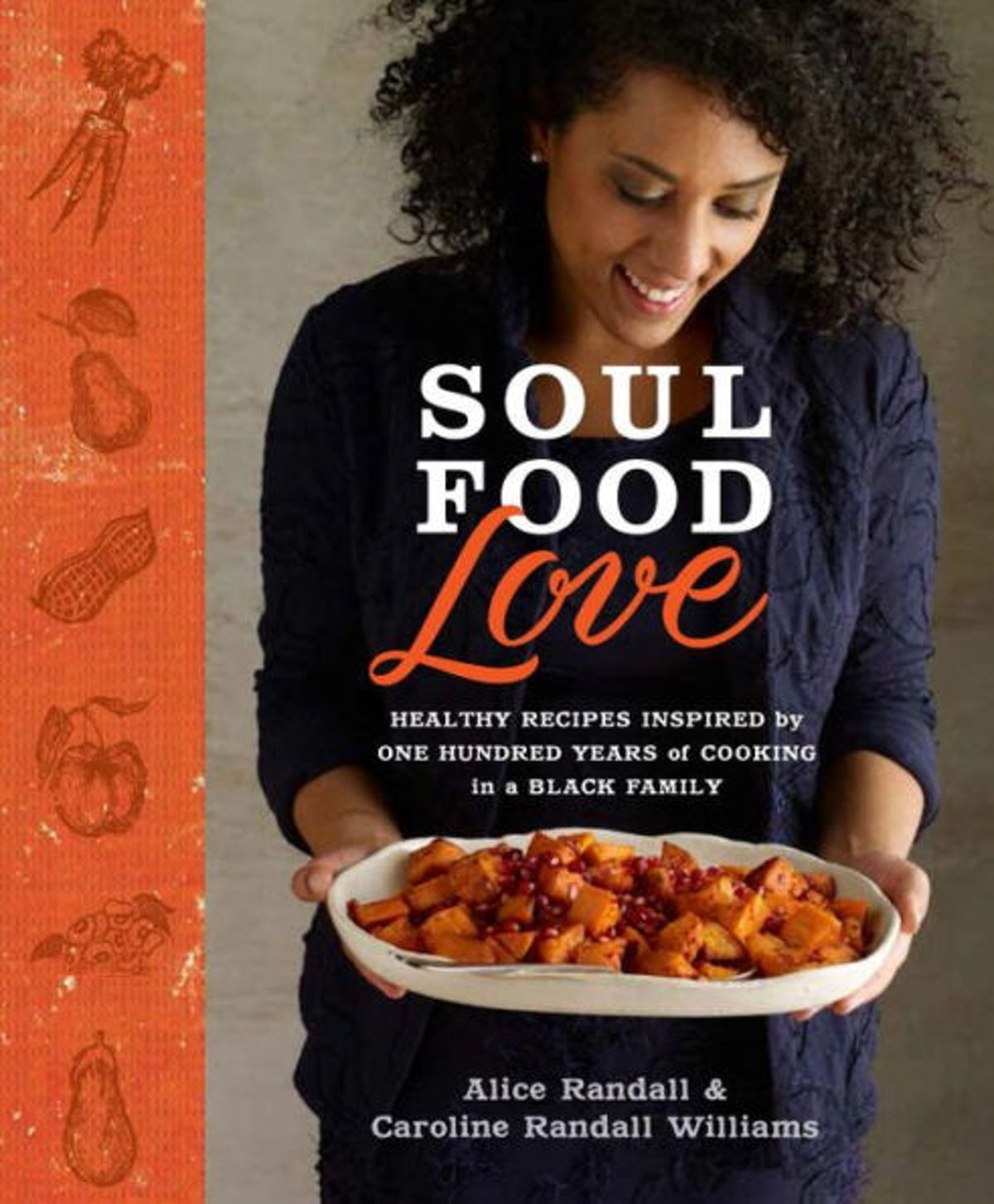 'Soul Food Love: Healthy Recipes Inspired by One Hundred Years of Cooking in a Black Family' by Alice Randall and Caroline Randall Williams