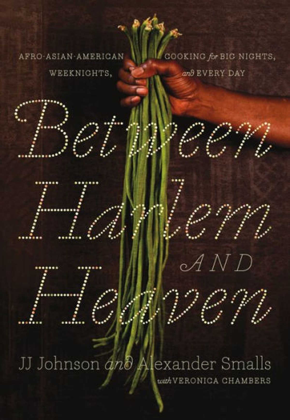 'Between Harlem and Heaven: Afro-Asian-American Cooking for Big Nights, Weeknights, and Every Day' by Alexander Smalls and J. J. Johnson with Veronica Chambers