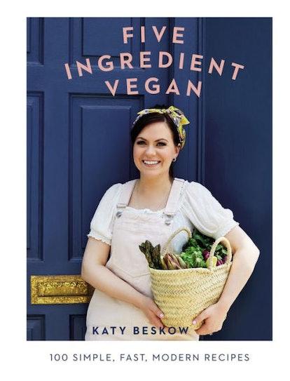 'Five Ingredient Vegan: 100 Simple, Fast, Modern Recipes' by Katy Beskow