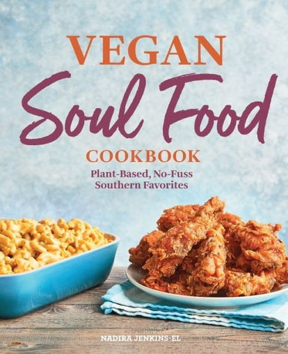 'Vegan Soul Food Cookbook: Plant-Based, No-Fuss Southern Favorites' by Nadira Jenkins-El
