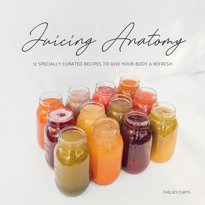 'Juicing Anatomy: 12 Specially Curated Recipes To Give Your Body A Refresh' by Chelsey Jade Curtis