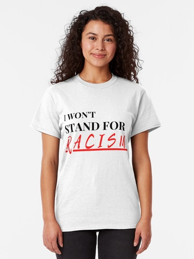 Red Bubble I Won't Stand for Racism Classic T-Shirt