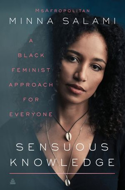 'Sensuous Knowledge: A Black Feminist Approach for Everyone' by Minna Salami