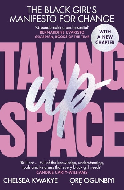 'Taking Up Space: The Black Girl's Manifesto for Change' by Chelsea Kwakye & Ore Ogunbiyi