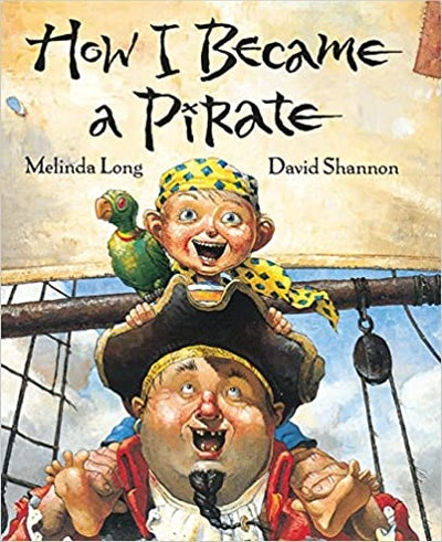 'How I Became A Pirate' by Melinda Long and David Shannon