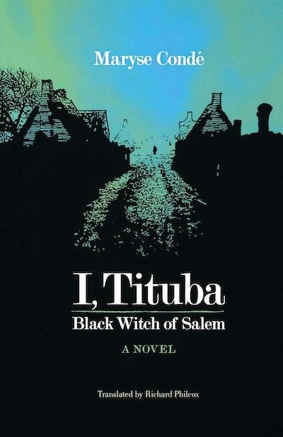 'I, Tituba, Black Witch of Salem' by Maryse Condé