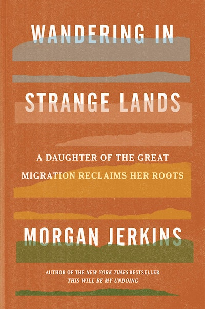 'Wandering in Strange Lands: A Daughter of the Great Migration Reclaims Her Roots' by Morgan Jerkins