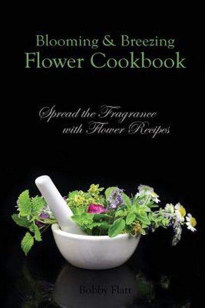 Blooming & Breezing Flower Cookbook: Spread the Fragrance with Flower Recipes (Paperback)