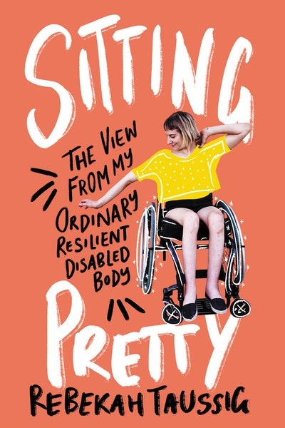 'Sitting Pretty: The View from My Ordinary Resilient Disabled Body' by Rebekah Taussig