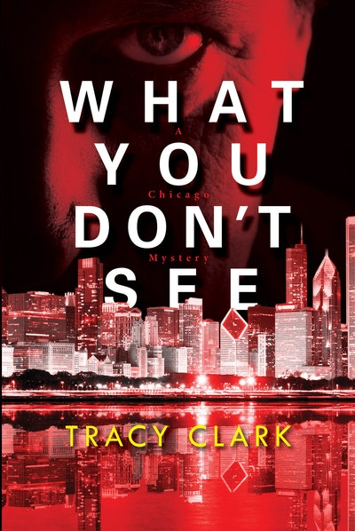 'What You Don't See' by Tracy Clark