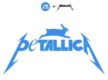 A combination of the heavy metal band Metallica and Peta's logos, with a bunny over the signature Metallica style of writing. It reads Petallica.