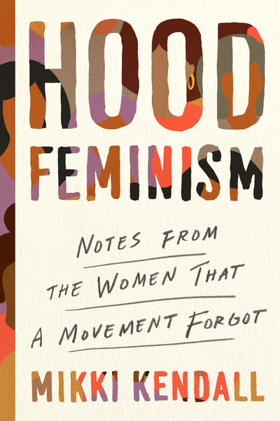 'Hood Feminism: Notes from the Women That a Movement Forgot' by Mikki Kendall