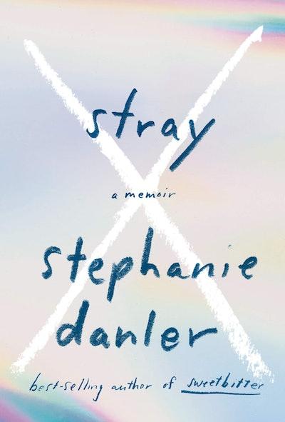 'Stray' by Stephanie Danler