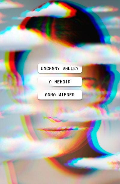 'Uncanny Valley' by Anna Wiener