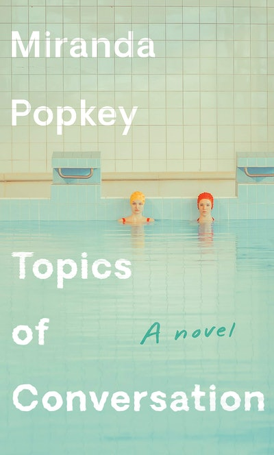 'Topics of Conversation' by Miranda Popkey