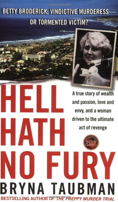 Hell Hath No Fury: A True Story of Wealth and Passion, Love and Envy, and a Woman Driven to the Ultimate Revenge