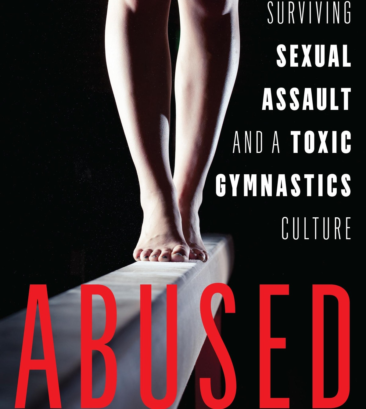 Abused: Surviving Sexual Assault and a Toxic Gymnastics Culture
