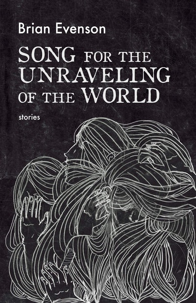 'Song for the Unraveling of the World' by Brian Evenson