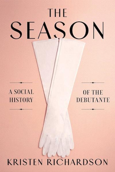 'The Season: A Social History of the Debutante' by Kristen Richardson