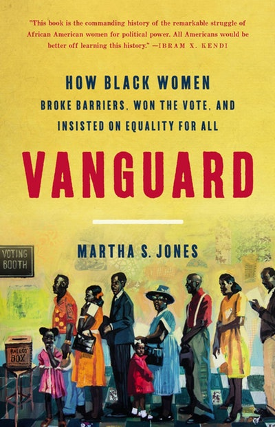 'Vanguard: How Black Women Broke Barriers, Won the Vote, and Insisted on Equality for All' by Martha S. Jones