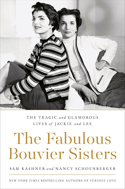 'The Fabulous Bouvier Sisters: The Tragic and Glamorous Lives of Jackie and Lee' by Sam Kashner and Nancy Schoenberger