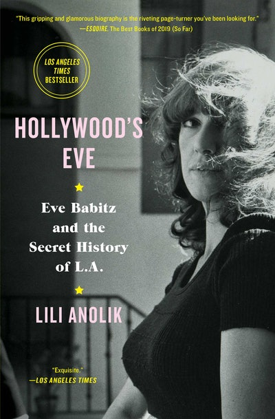 'Hollywood's Eve: Eve Babitz and the Secret History of L.A.' by Lili Anolik