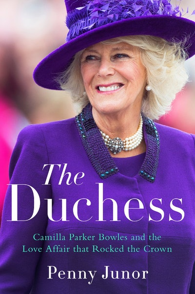 'The Duchess: Camilla Parker Bowles and the Love Affair That Rocked the Crown' by Penny Junor