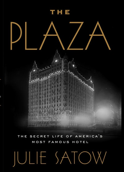 'The Plaza: The Secret Life of America's Most Famous Hotel' by Julie Satow