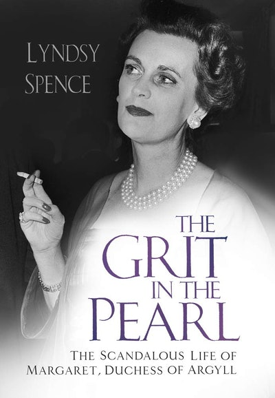 'The Grit in the Pearl: The Scandalous Life of Margaret, Duchess of Argyll' by Lyndsy Spence