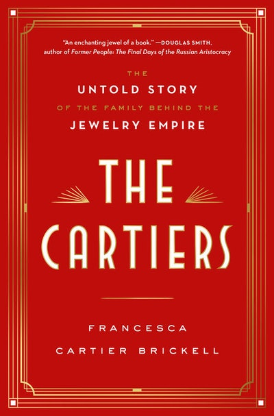 'The Cartiers: The Untold Story of the Family Behind the Jewelry Empire' by Francesca Cartier Brickell