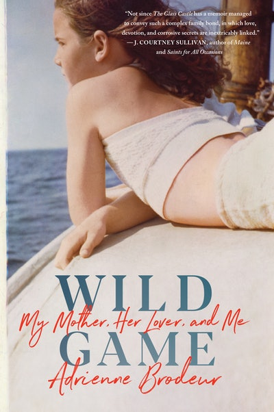 'Wild Game: My Mother, Her Lover, and Me' by Adrienne Brodeur