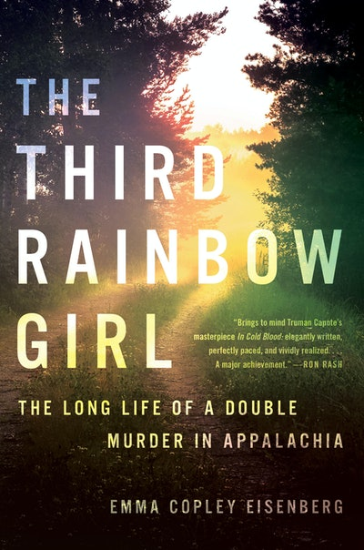 'The Third Rainbow Girl: The Long Life of a Double Murder in Appalachia' by Emma Copley Eisenberg